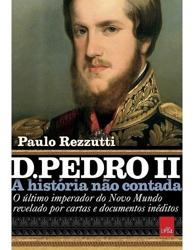 Livro Dom Pedro Ii - A História Não Contada *