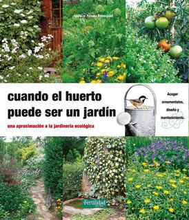 Cuando El Huerto Puede Ser Un Jardín - Arnau Fresquet,jesus