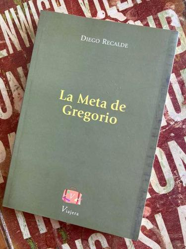 Libro La Meta De Gregorio Diego Recalde Narrativa Viajera Ed