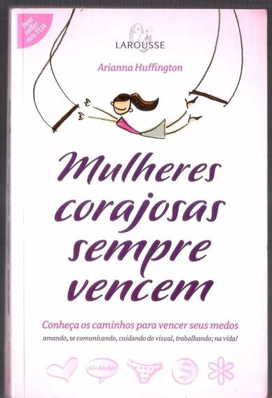 Mulheres Corajosas Sempre Vencem - Arianna Huffington