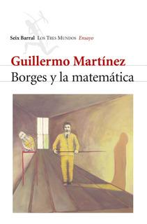 Borges Y La Matemática De Guillermo Martínez - Seix Barral