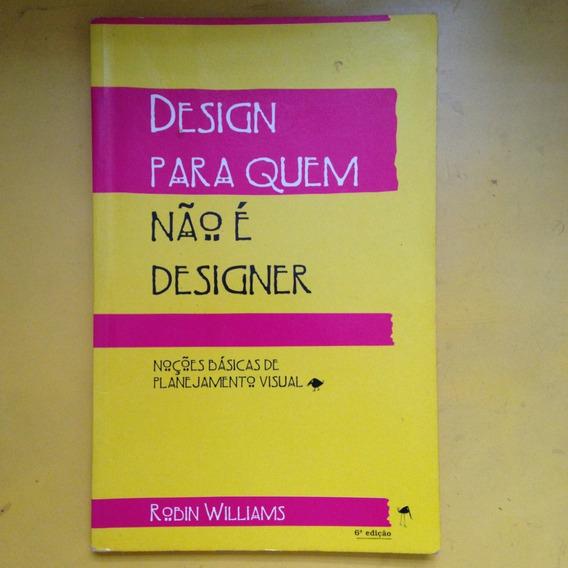 Livro Design Para Quem Não É Designer - Robin Williams