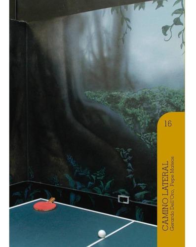 Camino Lateral De Gerardo Dell´oro Y Pepe Mateo (volumen 16)