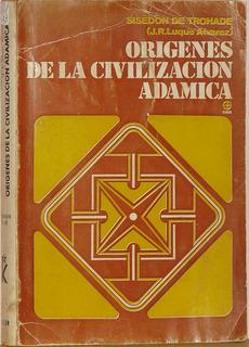 Orígenes De La Civilización Adámica - Sisedón De Trohade T1