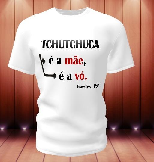 Camiseta Personalizada Tchutchuca É A Mãe Paulo Guedes