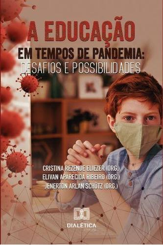 A Educação Em Tempos De Pandemia: Desafios E Possibilidades