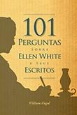 Livro: 101 Perguntas Sobre Ellen White E Seus Escritos
