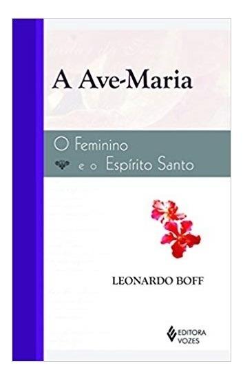 A Ave-maria:o Feminino E O Espírito Santo 10º Ed. Vozes
