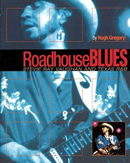 Book : Roadhouse Blues - Stevie Ray Vaughan And Texas R&b...