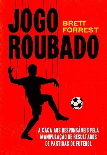 Imagem 1 de 1 de Livro Jogo Roubado - Como Se Manipulam Resultados Do Futebol