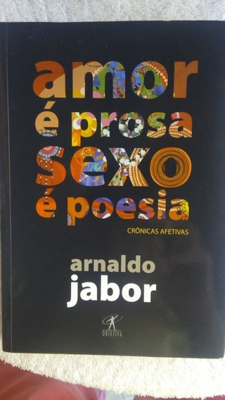 * Amor É Prosa Sexo É Poesia - Arnaldo Jabor - Livro