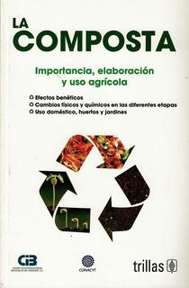 La Composta Importancia, Elaboración Y Uso Agrícola, Trillas