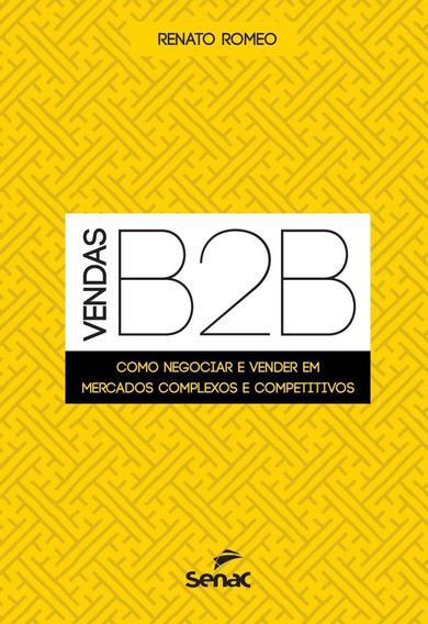 Vendas B2b - Como Negociar E Vender Em Mercados Complexos E