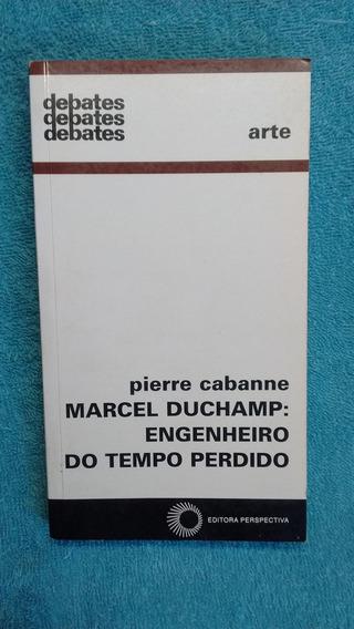 Marcel Duchamp: Engenheiro Do Tempo Perdido - Pierre Cabanne