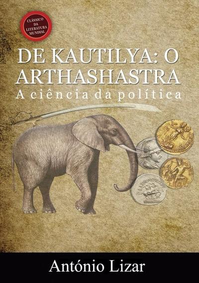 Livro: De Kautilya - O Arthashastra. A Ciência Da Política