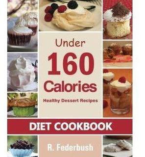 Diet Cookbook: Healthy Dessert Recipes Under 160 Calories