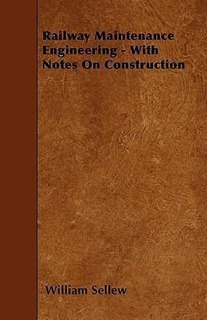 Railway Maintenance Engineering - With Notes On Construct...