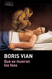 Que Se Mueran Los Feos De Boris Vian - Tusquets