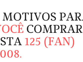 Cg 125 Fan - 4 Motivos Para Você Querer Compra-la.