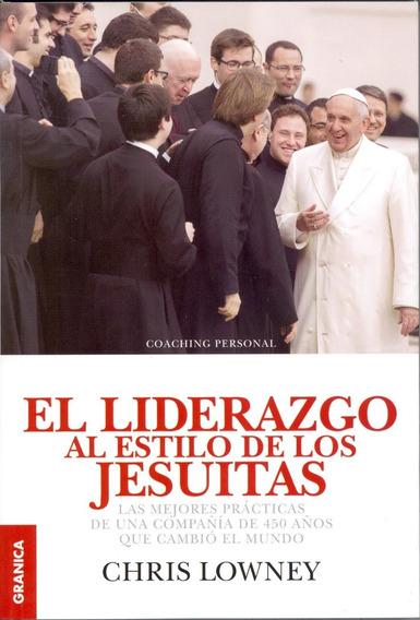El Liderazgo Al Estilo De Los Jesuitas - Chris Lowney
