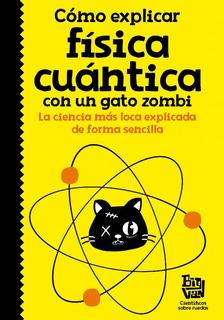 Cómo Explicar Física Cuántica Con Un Gato Zombi - Big Van