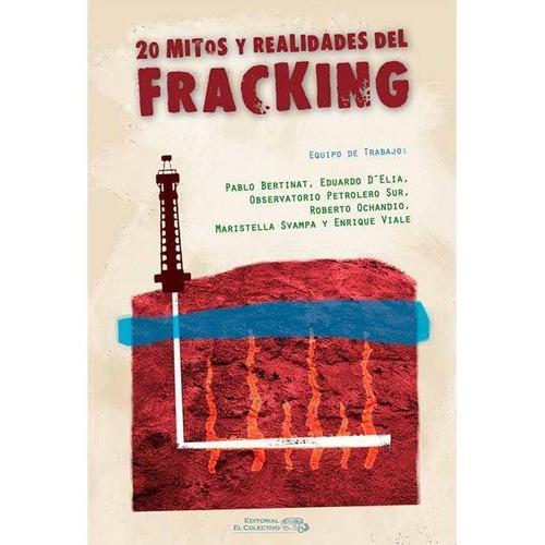 20 Mitos Y Realidades Del Fracking - Ed. El Colectivo