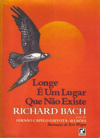 Longe É Um Lugar Que Não Existe - Richard Bach