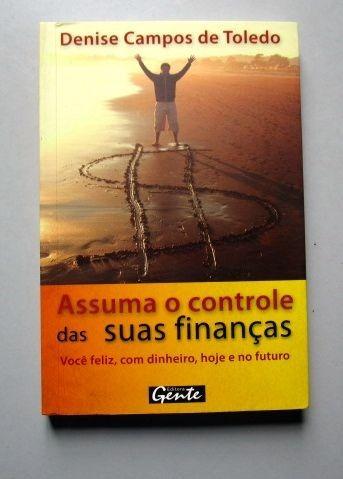 Assuma O Controle Das Suas Finanças - Denise Campos De Toled