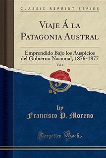 Libro : Viaje A La Patagonia Austral, Vol. 1: Emprend (1410)