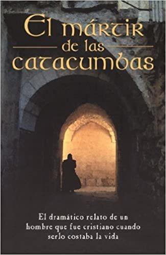 El Martir De Las Catacumbas (spanish Edition)