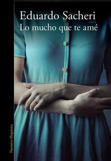 Lo Mucho Que Te Ame - Eduardo Sacheri Libro Digital