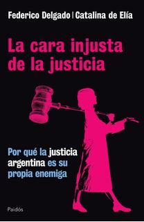 La Cara Injusta De La Justicia De Federico Delgado - Paidós