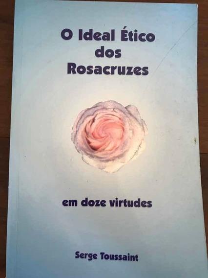 O Ideal Ético Dos Rosacruzes Em Doze Virtudes - Amorc