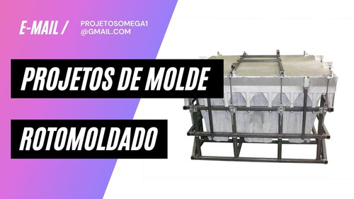 Projeto De Molde Rotomoldado Em Chapa E Alumínio