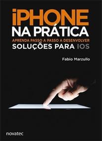 Livro Iphone Na Prática - Fabio Marzullo - Soluções Para Ios