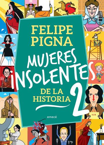 Imagen 1 de 3 de Mujeres Insolentes De La Historia 2 De Felipe Pigna- Emecé
