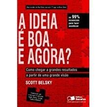 A Ideia É Boa E Agora? Scott Belsky