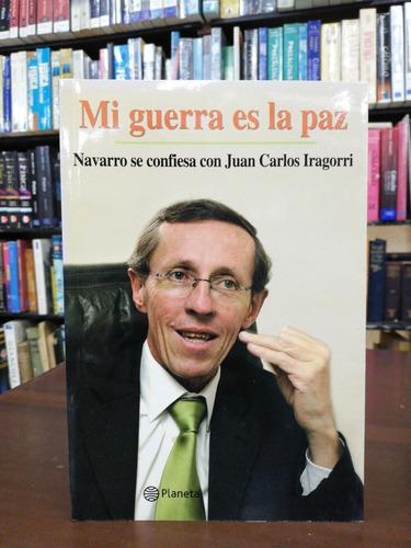 Mi Guerra Es La Paz - Antonio Navarro Carlos Iragorri