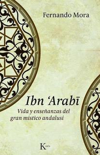 Ibn Arabi - Vida Del Gran Místico Andalusi, Mora, Kairós