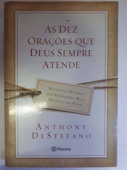 As Dez Orações Que Deus Sempre Atende Anthony Destefano
