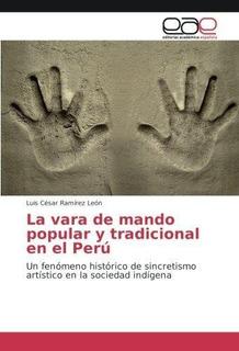 La Vara De Mando Popular Y Tradicional En El Per㺠: Luis