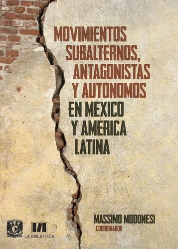 Imagen 1 de 4 de Movimientos Subalternos, Antagonistas Y Autónomos En México