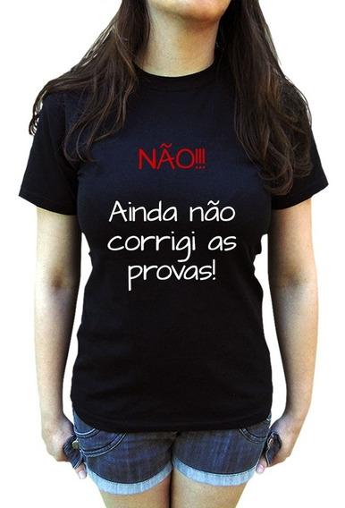 Camiseta Professora Professor Não Corrigi As Provas