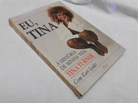 Eu, Tina A História De Minha Vida Tina Turner Com Kurt Loder