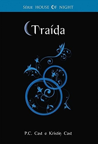 Livro Traída P C Cast E Kristin Cast Serie House Of Night 2