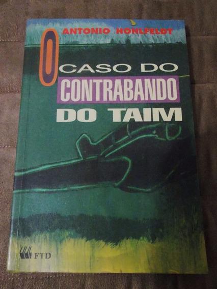 O Caso Do Contrabando Do Taim Antonio Hohfeldt Editora Ftd