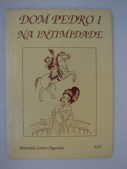 Dom Pedro I Na Intimidade - Morivalde C. Fagundes