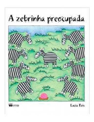 Imagem 1 de 1 de A Zebrinha Preocupada - Lucia Reis