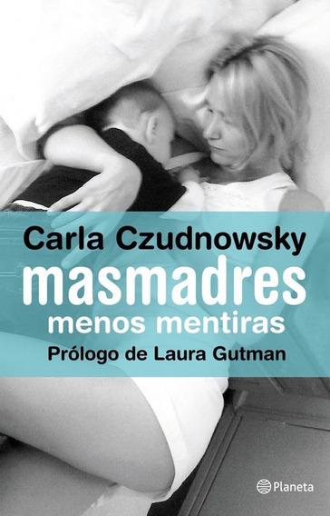 Libro Masmadres Menos Mentiras - Carla Czudnowsky - Planeta