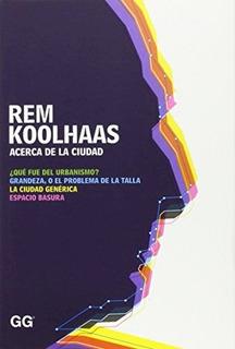 Acerca De La Ciudad - Koolhaas Rem (libro)